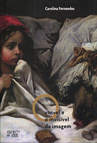 O visível e o invisível da imagem - Uma análise discursiva da leitura e da escrita de livros de imagens, livro de Carolina Fernandes