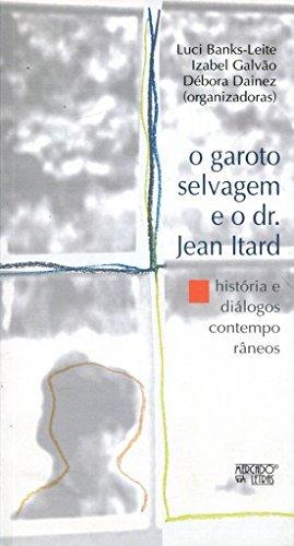 O Garoto Selvagem e o Dr. Jean Itard, livro de Luci Banks-Leite, Izabel Galvão, Débora Dainez