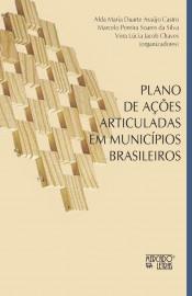 Plano de ações articuladas em municípios brasileiros, livro de Alda Maria Duarte Araújo Castro, Marcelo Pereira Soares da Silva, Vera Lúcia Jacob Chaves