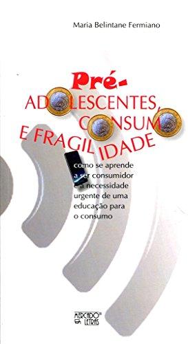 Pré-Adolescentes. Consumo e Fragilidade, livro de Maria Belintane Fermiano