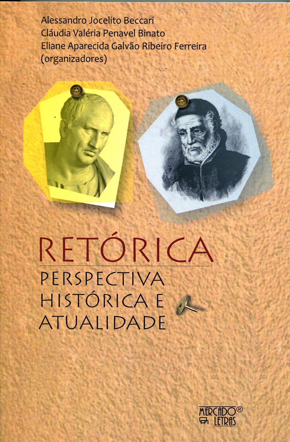 Retórica - perspectiva histórica e atualidade, livro de Alessandro Jocelito Beccari, Cláudia Valéria Penavel Binato e Eliane Aparecida Galvão Ribeiro Ferreira