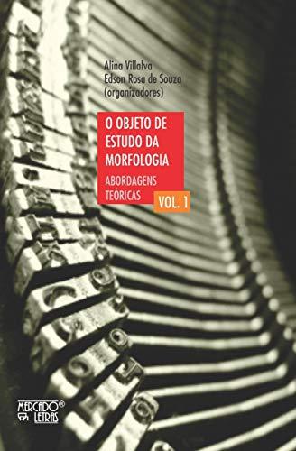 O Objeto de estudo da morfologia: abordagens teóricas (vol. 1), livro de Alina Villalva, Edson Rosa de Souza
