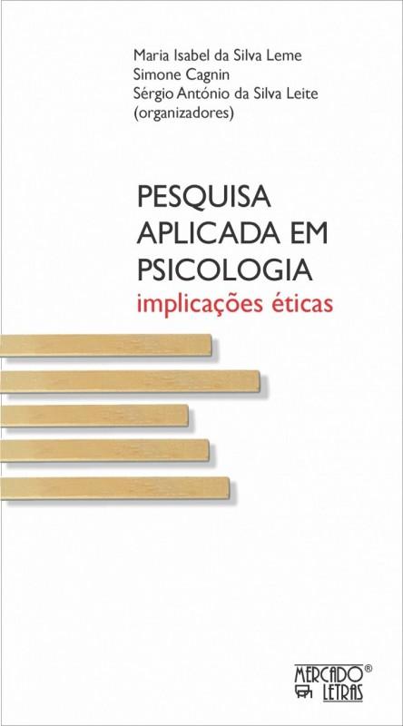 Pesquisa aplicada em psicologia. Implicações éticas, livro de Maria Isabel da Silva Leme, Simone Cagnin, Sérgio Antonio da Silva Leite(Orgs.)