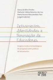 Letramentos, identidades e formação de educadores - Imagens teórico-metodológicas de pesquisas sobre práticas de letramentos, livro de Aurea da Silva Pereira, Maria de Fatima Berenice da Cruz, Maria Neuma Mascarenhas Paes (orgs.)