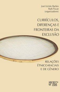 Currículos, diferenças e fronteiras da exclusão. Relações étnico-raciais e de gênero, livro de José Licínio Backes, Ruth Pavan (org.)