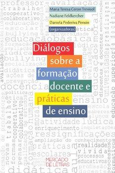 Diálogos sobre a formação docente e práticas de ensino, livro de Maria Teresa Ceron Trevisol, Nadiane Feldkercher, Daniela Pederiva Pensin (orgs.)