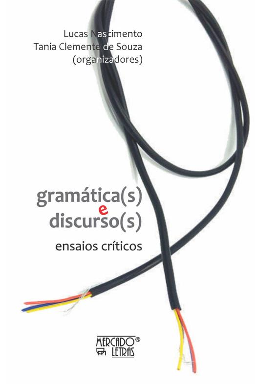 Gramática(s) e discurso(s) - Ensaios críticos, livro de Lucas Nascimento, Tania Clemente de Souza (orgs.)