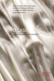 O caso - Entre exceção e transmissão, livro de J. Guillermo Milan-Ramos, Mariana Marques Moraes, Nina Virginia de Araujo Leite (orgs.)