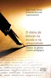 O diário de leituras na escola e na universidade - Estudos de gênero e práxis pedagógica, livro de  Ermelinda Barricelli, Geam Karlo-Gomes