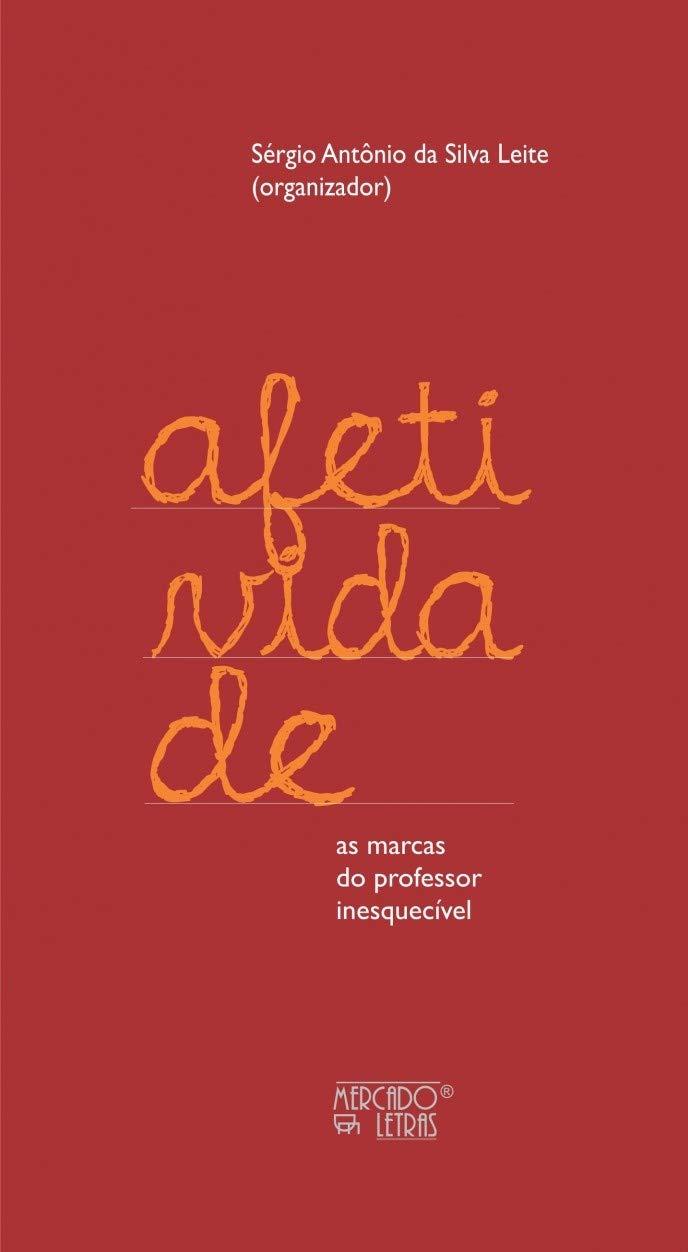 Afetividade: as Marcas do Professor Inesquecível, livro de Sérgio Antônio da Silva Leite