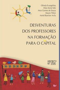 Desventuras dos professores na formação para o capital, livro de Olinda Evangelista, Allan Kenji Seki, Artur Gomes de Souza, Mauro Titton, Astrid Baecker Avila