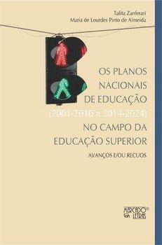 Os planos nacionais de educação (2001-2010 e 2014-2024) no campo da educação superior. Avanços e/ou recursos, livro de Talita Zanferari, Maria de Lourdes Pinto de Almeida