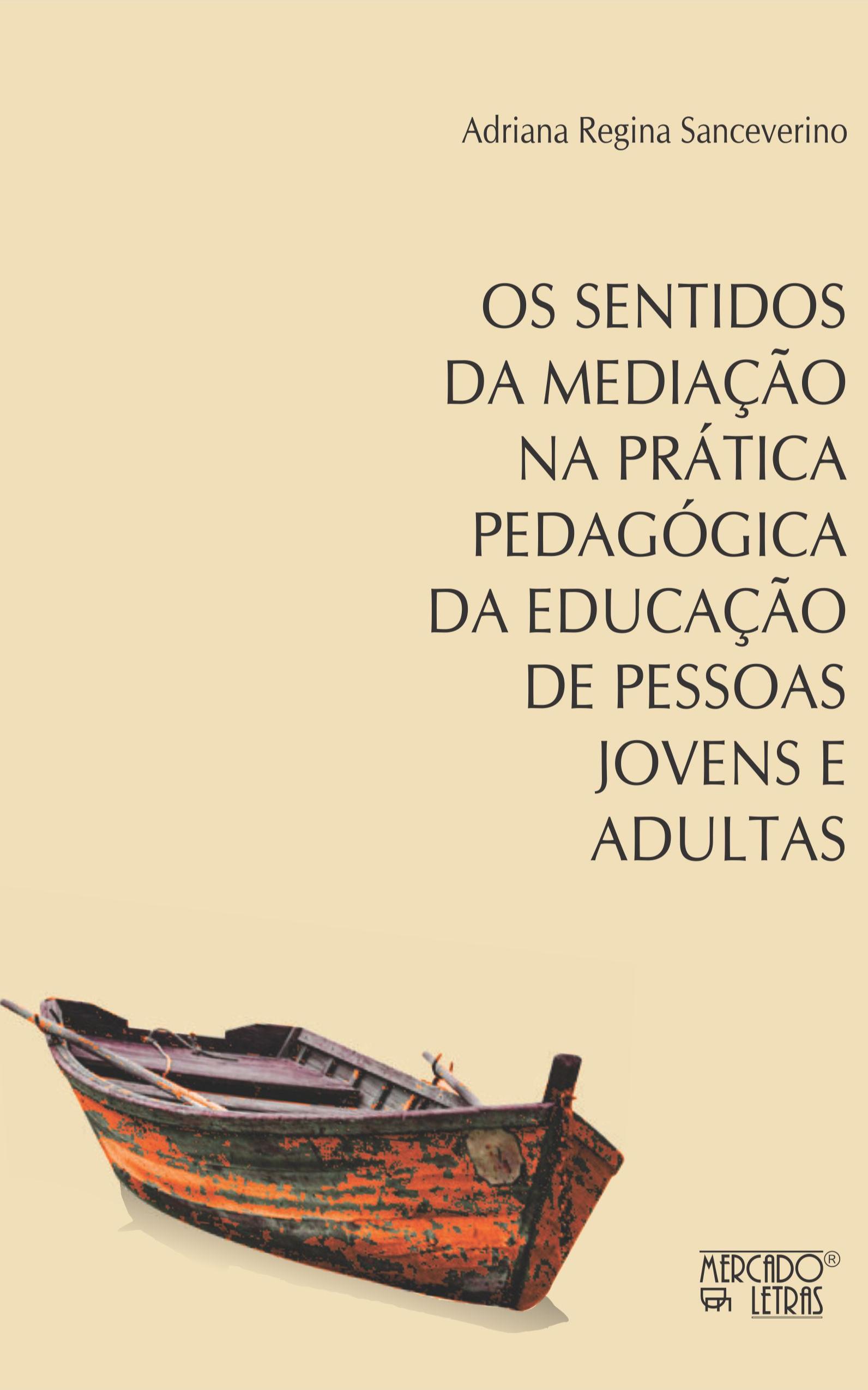 Os sentidos da mediação na prática pedagógica da educação de pessoas jovens e adultas, livro de Adriana Regina Sanceverino