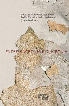 Entre sincronia e diacronia, livro de Eduardo Tadeu Roque Amaral, Soélis Teixeira do Prado Mendes (orgs.)