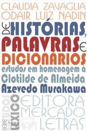 De histórias, palavras e dicionários: estudos em homenagem à Clotilde de Almeida Azevedo Murakawa, livro de Claudia Zavaglia, Odair Luiz Nadin da Silva (orgs.)