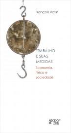 O trabalho e suas medidas: economia, física e socie-dade, livro de François Vatin