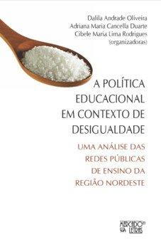A política educacional em contexto de desigualdade. Uma análise das redes públicas de ensino da região nordeste, livro de Adriana Maria Cancella Duarte, Dalila Andrade Oliveira, Cibele Maria Lima Rodrigues (orgs.)