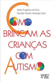 Como brincam as crianças com autismo, livro de Maria Angélica da Silva, Daniele Nunes Henrique Silva