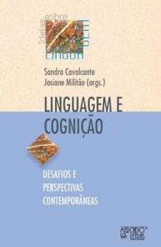 Linguagem e cognição. Desafios e perspectivas contemporâneas, livro de Sandra Cavalcante, Josiane Militão (orgs.)