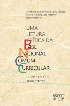 Uma leitura crítica da Base Nacional Comum Curricular. Compreensões subjacentes, livro de Terezinha da Conceição Costa-Hübes, Márcia Adriana Dias Kraemer