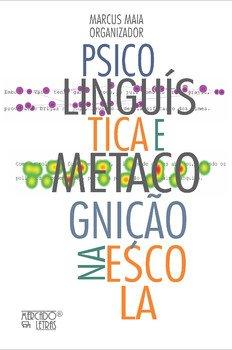 Psicolinguística e metacognição na escola, livro de Marcus Maia (org.)