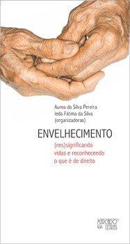 Envelhecimento: (res)significando vidas e reconhecendo o que é de direito, livro de Áurea da Silva Pereira, Ieda Fátima da Silva