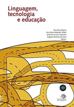 Linguagem, tecnologia e educação, livro de Jerônimo Coura Sobrinho, Ana Elisa Ribeiro, Rogério Barbosa da Silva, Ana Maria Nápoles Villela