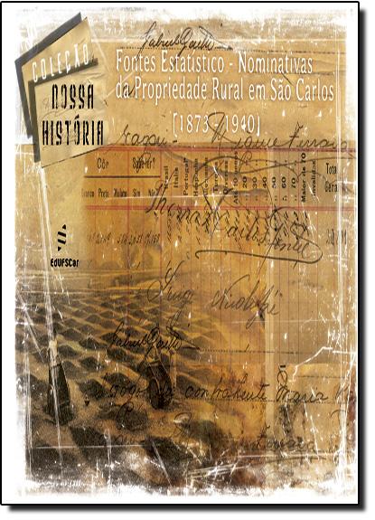 Fontes Estatístico-nominativas da Propriedade Rural em São Carlos 1873-1940, livro de Oswaldo Mário Serra Truzzi