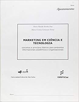 Marketing em ciência e tecnologia: conceitos e princípios básicos para ambientes informacionais, livro de Maria Matilde Kronka Dias, Maria Cristina Comunian Ferraz