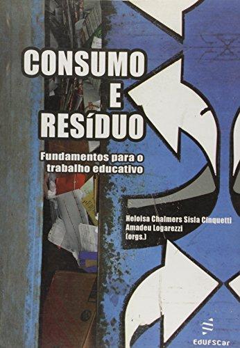 Consumo E Residuo - Fundamentos Para O Trabalho Educativo, livro de Heloisa Chalmers Sisla^Logarezzi, Amede Cinquetti