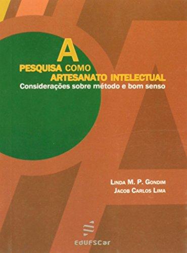 A Pesquisa Como Artesanato Intelectual. Considerações Sobre Método e Bom Senso, livro de Linda M. P. Gondim, Jacob Carlos Lima