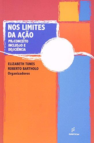 Nos Limites da Ação. Preconceito, Inclusão e Deficiência, livro de Roberto Bartholo, Elizabeth Tunes