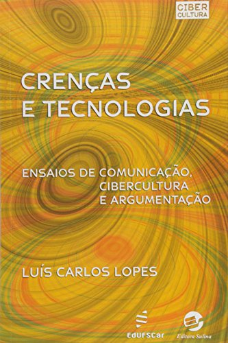 Crencas E Tecnologias - Ensaios De Comunicacao, Cibercultura E Argumen, livro de Luis Carlos Lopes Pereira