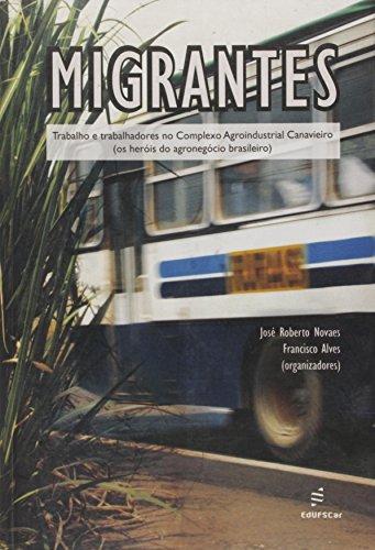 Migrantes - Trabalho E Trabalhadores No Complexo Agroindustrial Canavi, livro de Francisco^Novaes, Jose Roberto Alves