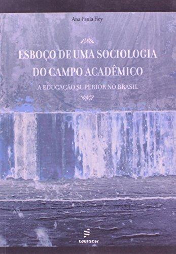 Esboco De Uma Sociologia Do Campo Academico - A Educacao Superior No B, livro de Ana Paula Hey