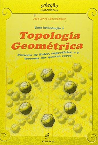 Uma Introducao A Topologia Geometrica - Passeios De Euler, Superficies, livro de Joao Carlos Vieira Sampaio