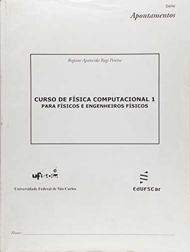 Curso De Fisica Computacional - V. 01 - Para Fisicos E Engenheiros Fis, livro de Regiane Aparecida Ragi Pereira