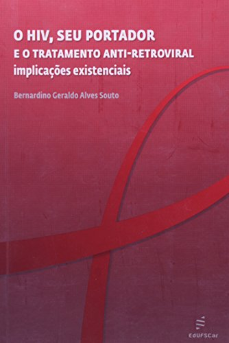 A HIV, Seu Portador E O Tratamento Anti-retroviral. Implicações Existenciais, livro de Bernardino Geraldo Alves Souto