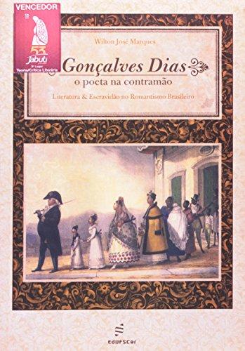 Gonçalves Dias. O Poeta Na Contramão, livro de Wilton Jose Marques