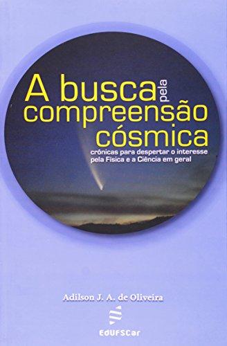 A Busca Pela Compreensão Cosmica, livro de Adilson J. A. Oliveira