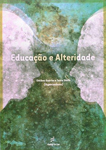 Educacao E Alteridade, livro de Tania^Guerios, Ettiene Stoltz
