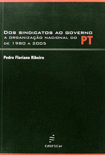 Dos sindicatos ao governo - A organização nacional do PT de 1980 a 2005, livro de Pedro Floriano Ribeiro
