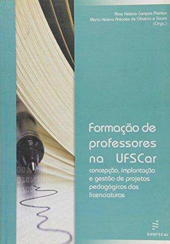 Formação de professores na UFSCar - Concepção, implantação e gestão de projetos pedagógicos das licenciaturas, livro de Alice Helena Campos Pierson, Maria Helena Antunes de Oliveira e Souza