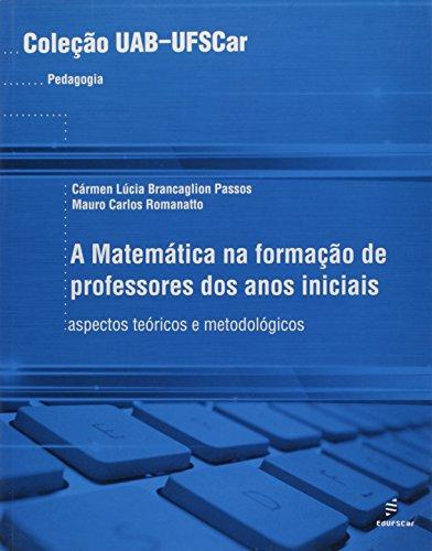 Matematica Na Formacao De Professores Dos Anos Iniciais, A - Aspectos, livro de Carmen Lucia Brancaglion Passos