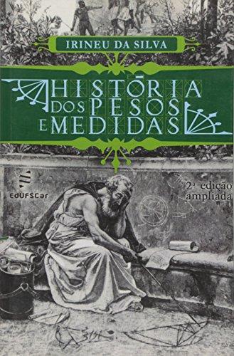 Historia Dos Pesos E Medidas, livro de Irineu Da Silva