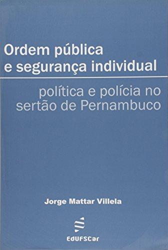 Ordem Publica E Seguranca Individual - Politica E Policia No Sertao De, livro de Jorge Matar Villela