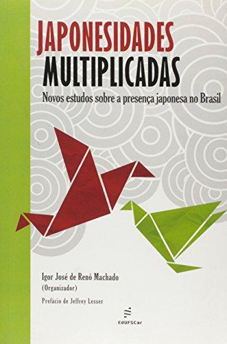 Japonesidades Multiplicadas - Novos Estudos Sobre A Presenca Japonesa, livro de Igor Jose Do Reno Machado