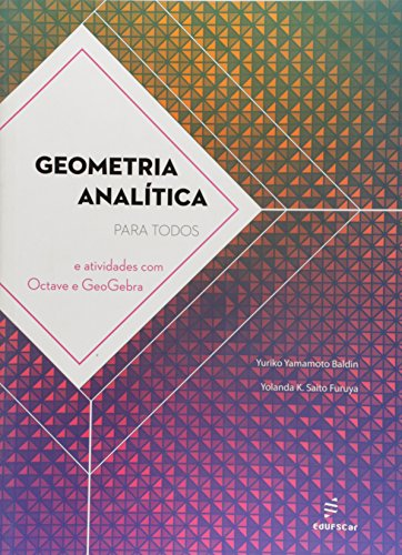 Geometria Analitica Para Todos E Atividades Com Octave E Geogebra, livro de Yuriko Yamamoto^Furuya, Yolanda K. Saito Baldin