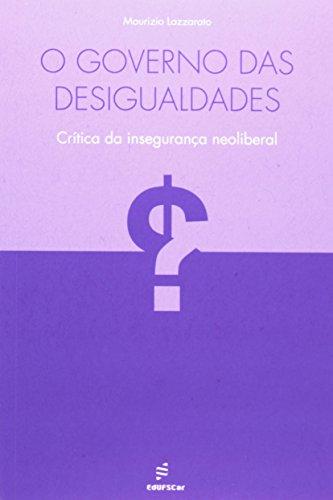 O Governo Das Desigualdades. Crítica Da Insegurança Neoliberal, livro de Maurizio Lazzarato