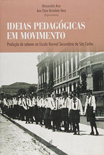 Ideias Pedagogicas Em Movimento - Producao De Saberes Na Escola Normal, livro de Alessandra^Nery, Ana Clara Bortoleto Arce